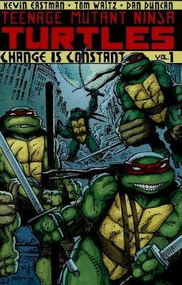 Teenage Mutant Ninja Turtles Volume 1 Change Is Constant by Kevin B Eastman