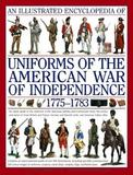 An Illustrated Encyclopedia of the Uniforms of the American War of Independence 1775-1783 by Digby Smith