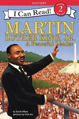 Martin Luther King Jr.: A Peaceful Leader by Sarah Albee
