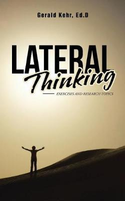 Lateral Thinking by Ed D Gerald Kehr