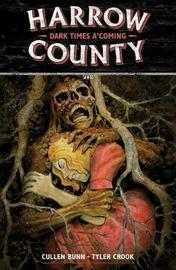 Harrow County Volume 7: Dark Times A'coming by Cullen Bunn