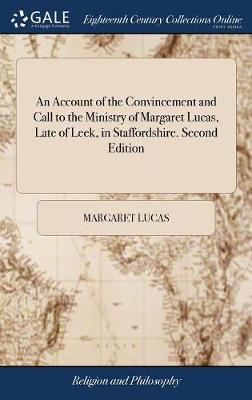 An Account of the Convincement and Call to the Ministry of Margaret Lucas, Late of Leek, in Staffordshire. Second Edition by Margaret Lucas image