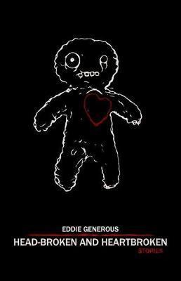 Head-Broken and Heartbroken by Eddie Generous