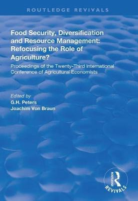 Food Security, Diversification and Resource Management: Refocusing the Role of Agriculture? by G.H. Peters