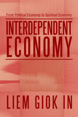 Interdependent Economy: From Political Economy to Spiritual Economy by Liem Giok In image