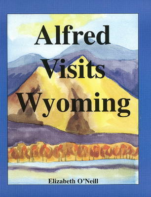 Alfred Visits Wyoming by Elizabeth O'Neill image
