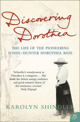 Discovering Dorothea: The Life of the Pioneering Fossil-hunter Dorothea Bate by Karolyn Shindler
