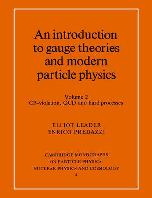 An An Introduction to Gauge Theories and Modern Particle Physics 2 Volume Paperback Set An Introduction to Gauge Theories and Modern Particle Physics: Series Number 4: Volume 2 by Elliot Leader
