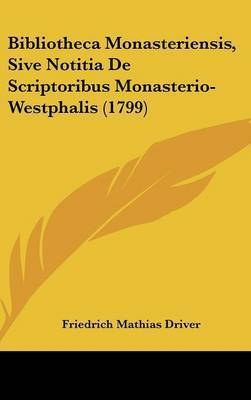 Bibliotheca Monasteriensis, Sive Notitia De Scriptoribus Monasterio-Westphalis (1799) by Friedrich Mathias Driver