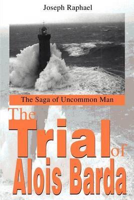 The Trial of Alois Barda: The Saga of Uncommon Man by Joseph R Raphael image