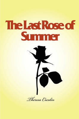 The Last Rose of Summer by Theresa Cocolin