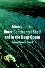 Mining in the Outer Continental Shelf and in the Deep Ocean by Research Council National Research Council