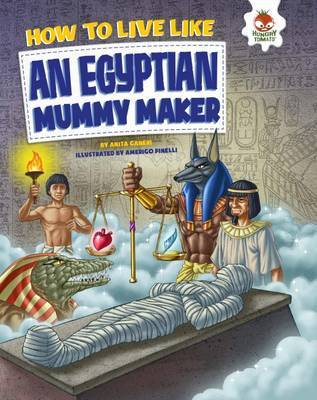 How to Live Like an Egyptian Mummy Maker by John Farndon