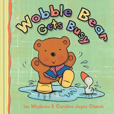 Wobble Bear Gets Busy: (2010) by Ian Whybrow