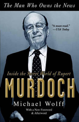 The Man Who Owns the News by Michael Wolff image