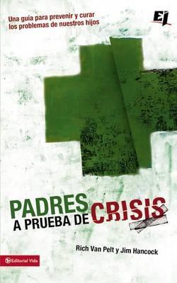 Padres A Prueba de Crisis: Una Guia Para Prevenir y Curar los Problemas de Nuestros Hijos by Rich Van Pelt image