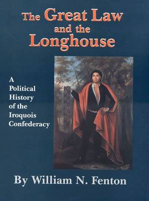 The Great Law and the Longhouse: A Political History of the Iroquois Confederacy by William N Fenton image