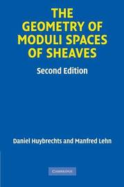 The Geometry of Moduli Spaces of Sheaves by Daniel Huybrechts