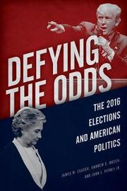 Defying the Odds by James W. Ceaser