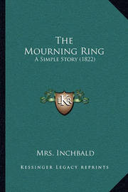 The Mourning Ring: A Simple Story (1822) by Elizabeth Inchbald
