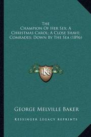 The Champion of Her Sex; A Christmas Carol; A Close Shave; Comrades; Down by the Sea (1896) by George Melville Baker
