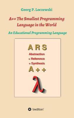 A++ the Smallest Programming Language in the World by Georg P Loczewski