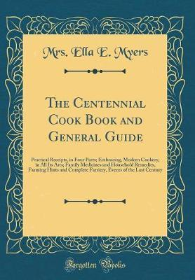 The Centennial Cook Book and General Guide by Mrs Ella E Myers image