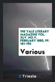 The Yale Literary Magazine Vol. XLV. No.V, February 1880, Pp. 161-196 by Various ~ image