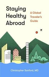 Staying Healthy Abroad by Christopher Sanford