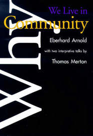 Why We Live in Community by Eberhard Arnold