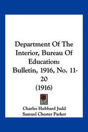Department of the Interior, Bureau of Education: Bulletin, 1916, No. 11-20 (1916) by Charles Hubbard Judd