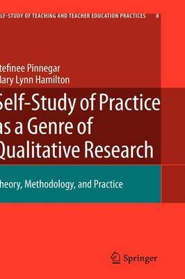 Self-Study of Practice as a Genre of Qualitative Research by Stefinee E Pinnegar