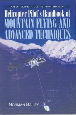Helicopter Pilot's Handbook of Mountain Flying and Advanced Techniques by Norman Bailey