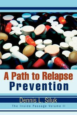 A Path to Relapse Prevention: The Inside Passage Volume II by Dennis L Siluk image