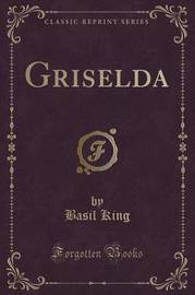 Griselda (Classic Reprint) by Basil King