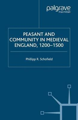 Peasant and Community in Medieval England, 1200-1500 by P. Schofield