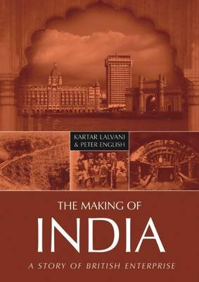 The Making of India: A Story of British Enterprise by Kartar Lalvani