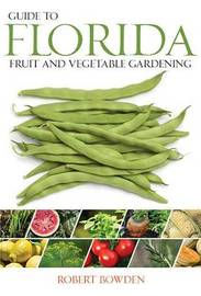 Guide to Florida Fruit & Vegetable Gardening by Robert Bowden image