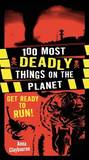 100 Most Deadly Things On The Planet by Anna Claybourne