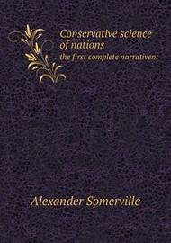 Conservative Science of Nations the First Complete Narrativent by Alexander Somerville image