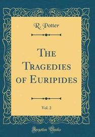 The Tragedies of Euripides, Vol. 2 (Classic Reprint) by R Potter image