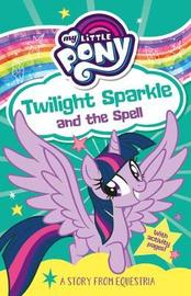 My Little Pony: Twilight Sparkle and the Spell by G M Berrow