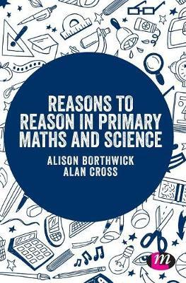 Reasons to Reason in Primary Maths and Science by Alison Borthwick
