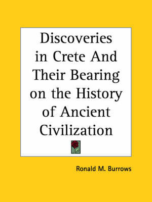 Discoveries in Crete and Their Bearing on the History of Ancient Civilization (1907) by Ronald M. Burrows