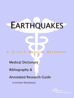 Earthquakes - A Medical Dictionary, Bibliography, and Annotated Research Guide to Internet References by ICON Health Publications
