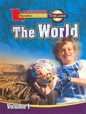 Mo, Timelinks, Grade 6, the World, Student Edition, Volume 1 by MacMillan/McGraw-Hill
