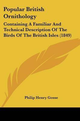 Popular British Ornithology: Containing A Familiar And Technical Description Of The Birds Of The British Isles (1849) by Philip Henry Gosse