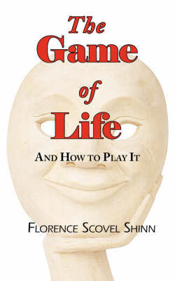 The Game of Life - And How to Play It by Florence Scovel Shinn