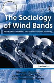 The Sociology of Wind Bands by Vincent Dubois