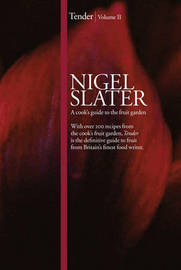Tender: Volume II: A Cook's Guide to the Fruit Garden by Nigel Slater